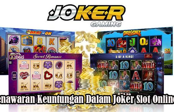 Penawaran Keuntungan Dalam Joker Slot Online