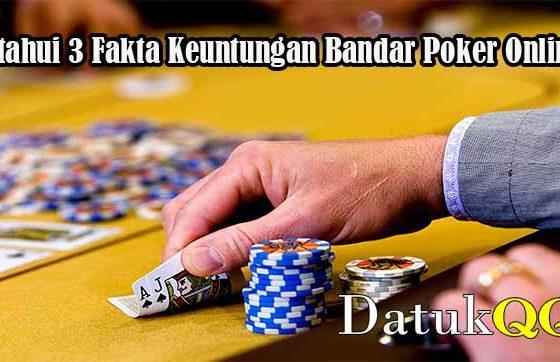 Ketahui 3 Fakta Keuntungan Bandar Poker Online