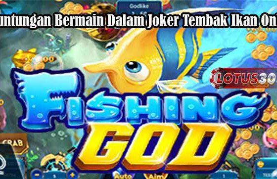 Keuntungan Bermain Dalam Joker Tembak Ikan Online