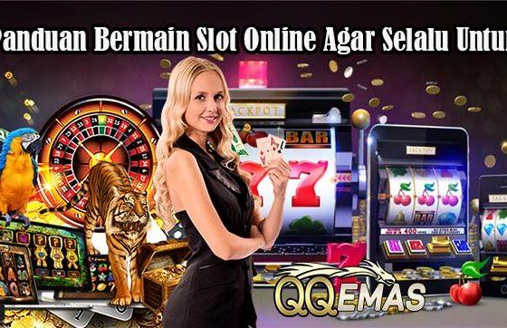 Panduan Bermain Slot Online Agar Selalu Untung