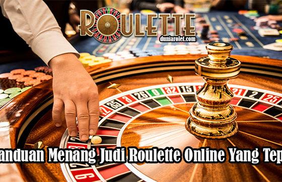 Panduan Menang Judi Roulette Online Yang Tepat