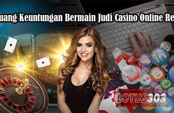 Peluang Keuntungan Bermain Judi Casino Online Resmi