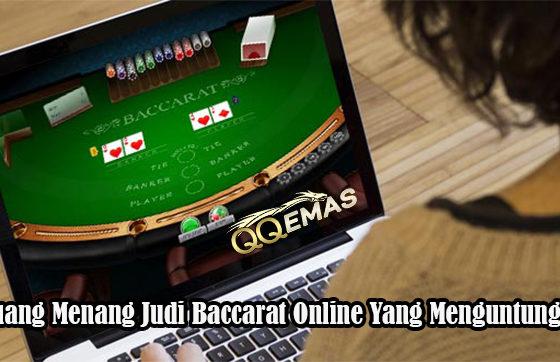 Peluang Menang Judi Baccarat Online Yang Menguntungkan