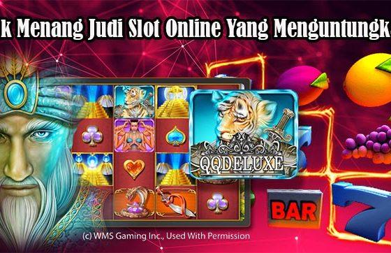 Trik Menang Judi Slot Online Yang Menguntungkan